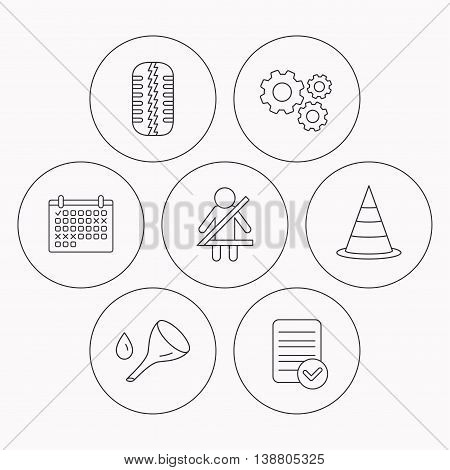 Tire tread, traffic cone and oil change icons. Fasten seat belt linear sign. Check file, calendar and cogwheel icons. Vector