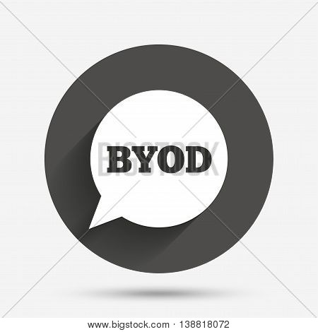 BYOD sign icon. Bring your own device symbol. Speech bubble sign. Circle flat button with shadow. Vector