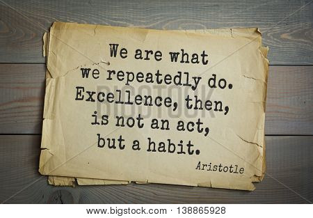 Ancient greek philosopher Aristotle quote. We are what we repeatedly do. Excellence, then, is not an act, but a habit.