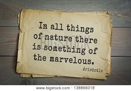 Ancient greek philosopher Aristotle quote. In all things of nature there is something of the marvelous.