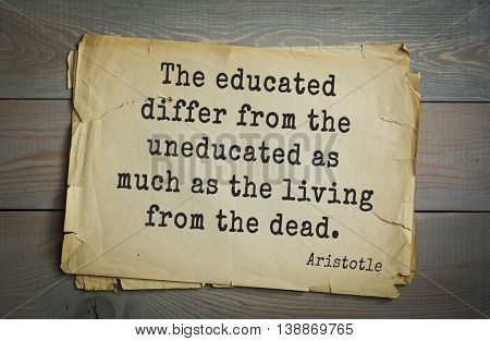 Ancient greek philosopher Aristotle quote. The educated differ from the uneducated as much as the living from the dead