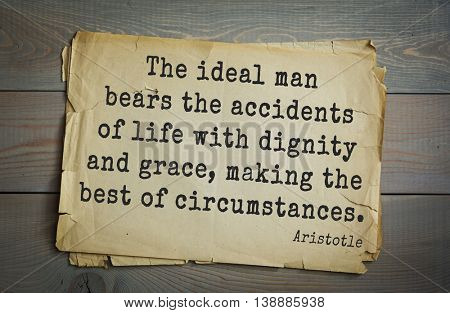 Ancient greek philosopher Aristotle quote. The ideal man bears the accidents of life with dignity and grace, making the best of circumstances.