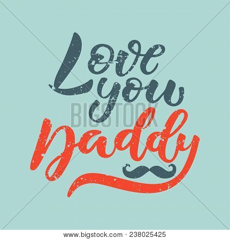Fathers Day Vector Illustration For Greeting Card. Love You Daddy Brush Calligraphy, Hand Lettering