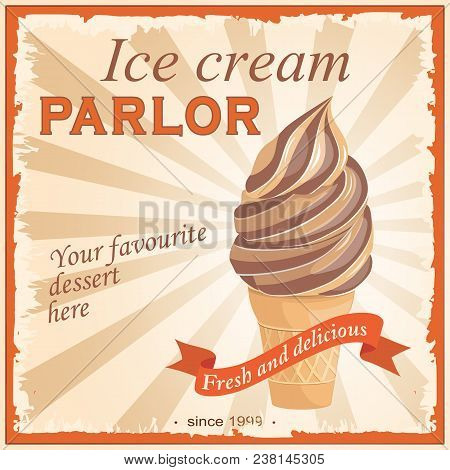 Vintage banner chocolate ice cream with text Ice cream parlor, Your favourite dessert here, Fresh and delicious. Image with waffle ice creame for offer ice cream parlor, shop, store. eps10 poster