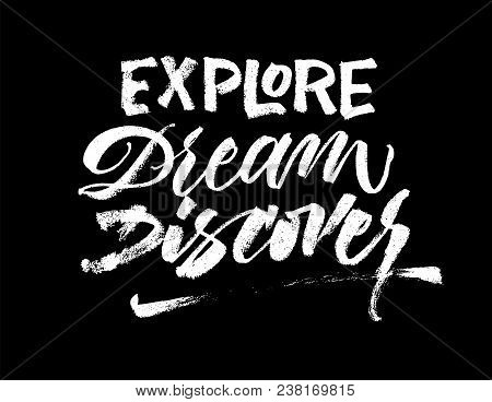 Explore Dream Discover. Travel Phrase Lettering. Inspirational Writing Quote. Vector Ink Illustratio