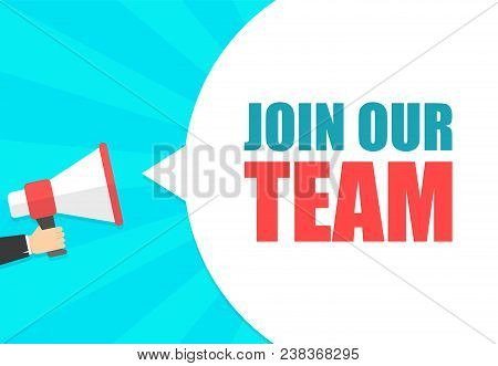 Male Hand Holding Megaphone With Join Our Team Speech Bubble. Loudspeaker. Banner For Business, Mark