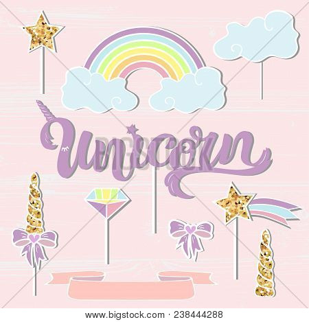 Vector Set With Unicorn, Rainbow, Horn, Cloud, Star. Unicorn Handwritten Lettering As Patch, Stick C