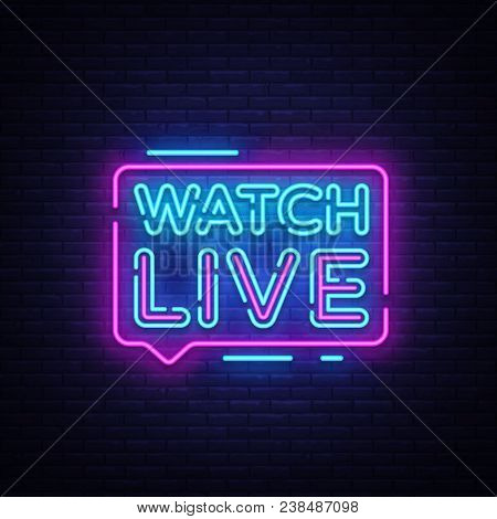 Watch Live Tag Neon Sign. Neon Text Watch Live. Online View. Vector Illustration.