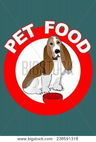 Pet Food Red Circle Label With Basset Hound Sitting By His Bowl. Dog Food Banner, Vector Eps 10