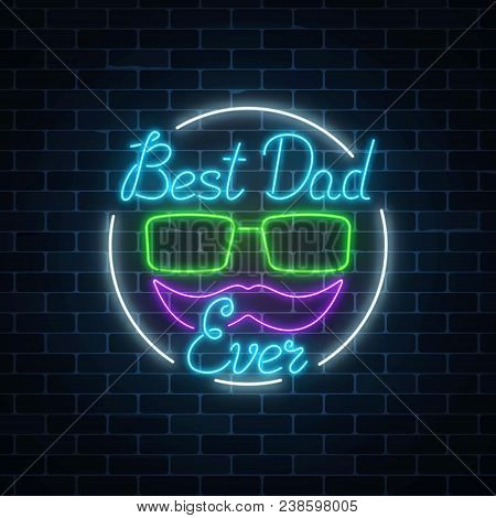 Greeting Card To Best Dad Ever Father's Day In Neon Style. Glowing Sign With Glasses And Mustache