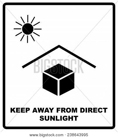 Illustration Of The Package Sign - Keep Away From Heat - Solar Radiation. Keep Away From Direct Sunl