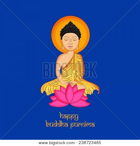 Illustration Of God Buddha And Lotus Flower With Happy Buddha Purnima Text On The Occasion Of Buddhi