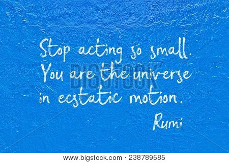 Stop Acting So Small. You Are The Universe In Ecstatic Motion - Ancient Persian Poet And Philosopher