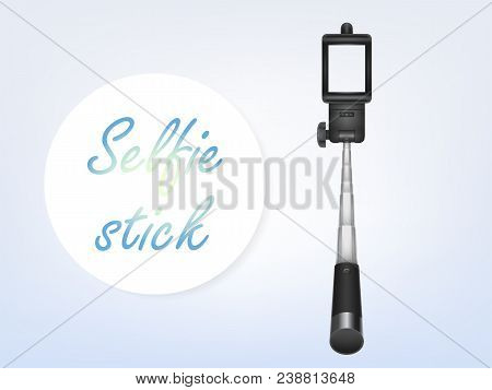 Vector 3d Realistic Selfiestick, Ad Poster, Banner. Monopod For Smartphone, Phone Holder For Photo,