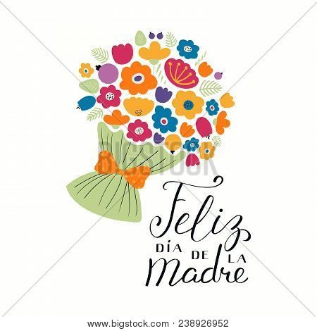 Hand Written Lettering Quote Happy Mothers Day In Spanish, Feliz Dia De La Madre, With A Bouquet Flo
