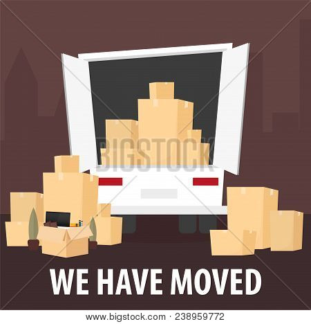 Moving Home, We Are Moved. Moving Truck With Boxes. Vector Cartoon Style Illustration