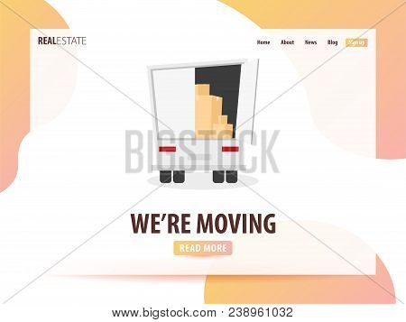 Moving Home, We Are Moved. Moving Truck With Boxes. Vector Cartoon Style Illustration. Ui Or Landing