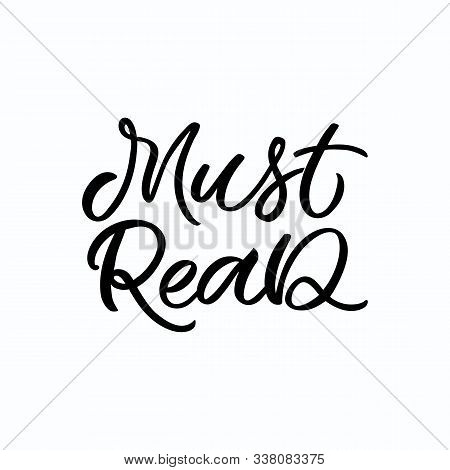 Hand Drawn Lettering Card. The Inscription: Must Read. Perfect Design For Greeting Cards, Posters, T
