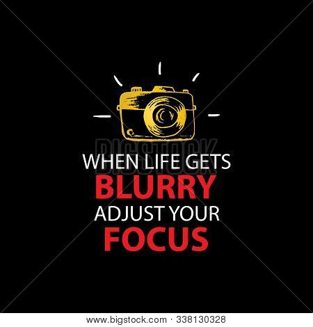 When Life Gets Blurry Adjust Your Focus. Quote Photography.