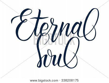 Phrase Eternal Soul. Elegant Modern Lettering Eternal Soul For T-shirt Design, Tattoo, Printing. Han