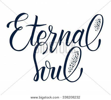 Phrase Eternal Soul. Hand Drawn Lettering Eternal Soul For T-shirt Design, Tattoo, Printing, Poster.