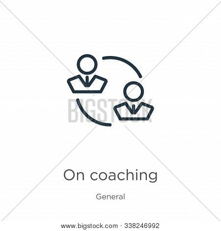 On Coaching Icon. Thin Linear On Coaching Outline Icon Isolated On White Background From General Col