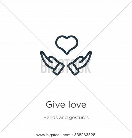 Give Love Icon. Thin Linear Give Love Outline Icon Isolated On White Background From Hands And Gestu