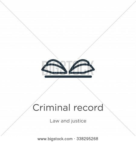 Criminal Record Icon. Thin Linear Criminal Record Outline Icon Isolated On White Background From Law
