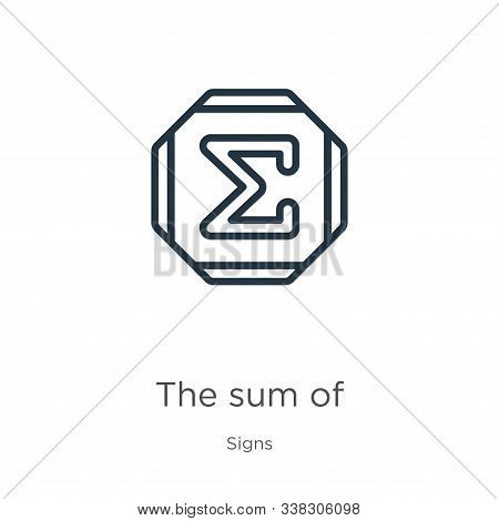 The Sum Of Icon. Thin Linear The Sum Of Outline Icon Isolated On White Background From Signs Collect