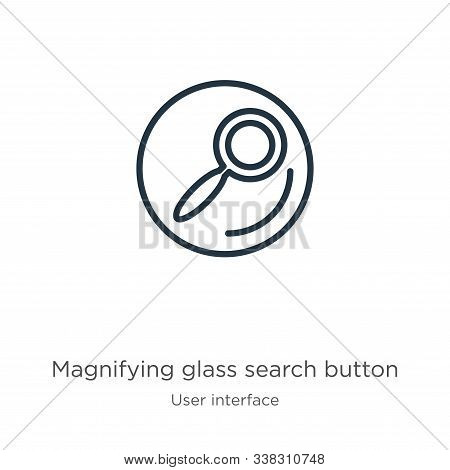 Magnifying Glass Search Button Icon. Thin Linear Magnifying Glass Search Button Outline Icon Isolate