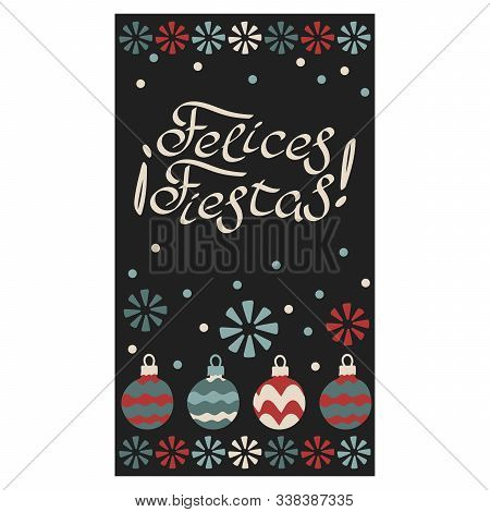 Happy Holiday . Vector Phrase In Spanish. Beautiful Handwritten Text, Christmas Balls And Snowflakes