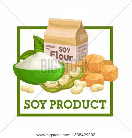Soy Products, Flour, Soybeans And Soymeat Isolated Food. Vector Sprouted Pods With Beans, Pack And B