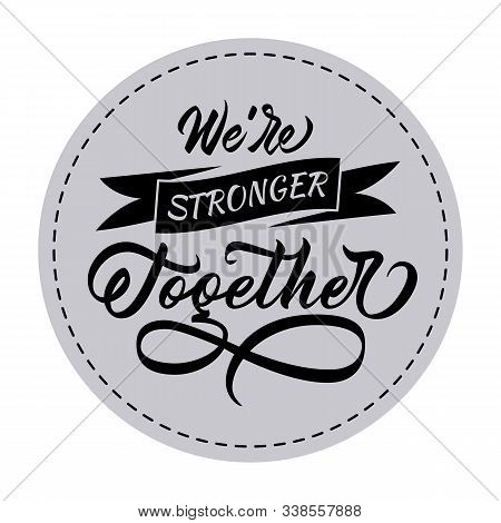We Are Stronger Together. Inscriptional Design With Font And Hand Lettering. Badge Style Design For