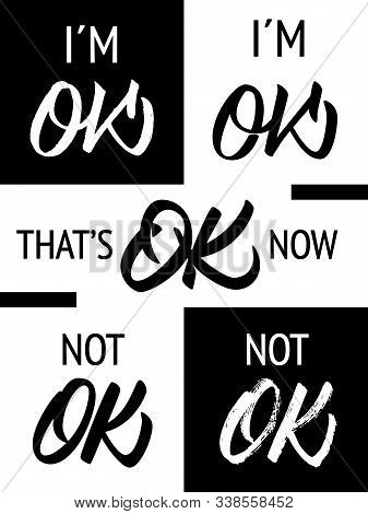 Im Ok, Thats Ok Now And Not Ok - Different Inscriptions Set. Black And White Colors. Modern Hand Let