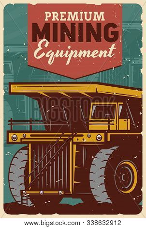 Coal Mining Machinery And Industrial Equipment, Vector Vintage Grunge Poster. Mining Industry, Metal
