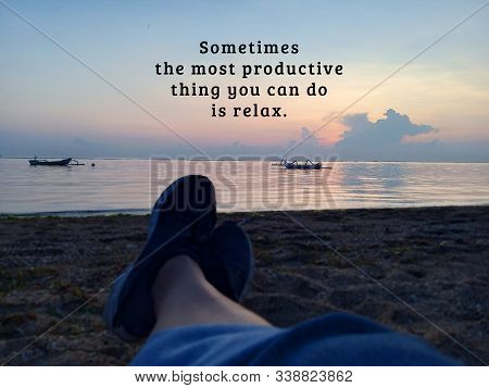 Inspirational Quote - Sometimes The Most Productive Thing You Can Do Is Relax. With Blurry Legs Of