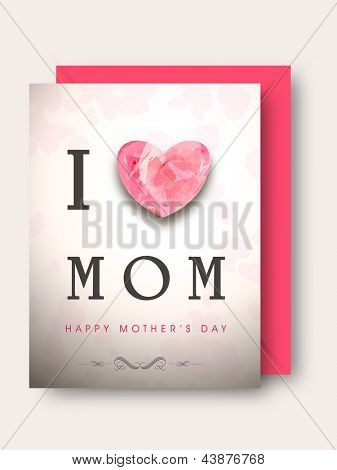 Greeting or Gift card with text I love Mom for Happy Mothers Day celebration.