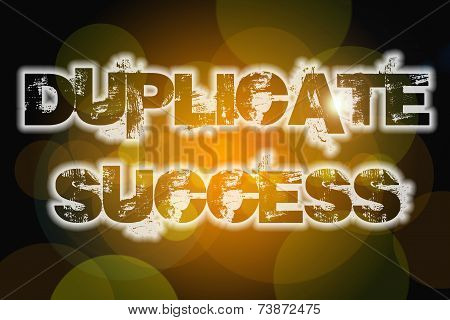 Duplicate Success Concept