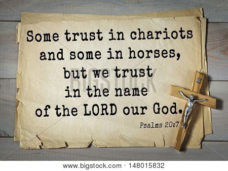 TOP-1000.  Bible verses from Psalms.Some trust in chariots and some in horses, but we trust in the name of the LORD our God.