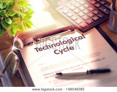 Technological Cycle on Clipboard. Composition on Working Table and Office Supplies Around. 3d Rendering. Toned and Blurred Image.