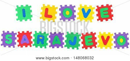 Message I Love Sarajevo from letters puzzle isolated on white background.