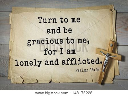TOP-1000.  Bible verses from Psalms.Turn to me and be gracious to me, for I am lonely and afflicted.