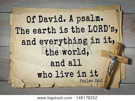 TOP-1000.  Bible verses from Psalms.Of David. A psalm. The earth is the LORD's, and everything in it, the world, and all who live in it