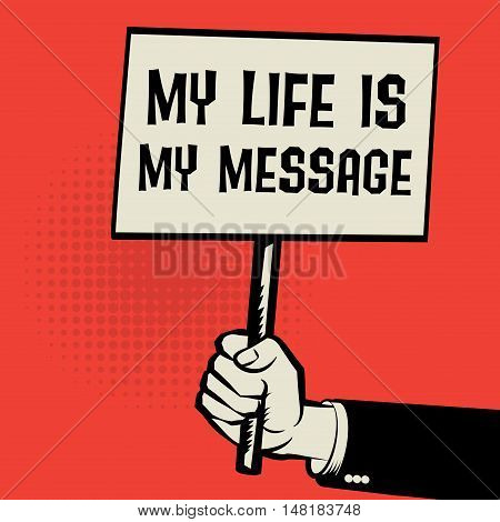 Hand holding poster business concept with text My Life is My Message vector illustration