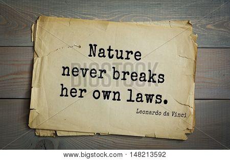 TOP-60. Aphorism by Leonardo da Vinci - Italian artist (painter, sculptor, architect) and scientist, anatomist, scientist, inventor, writer, musician.Nature never breaks her own laws.