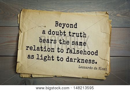 TOP-60. Aphorism by Leonardo da Vinci - Italian artist (painter, sculptor, architect) and  scientist.  Beyond a doubt truth bears the same relation to falsehood as light to darkness.
