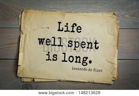 TOP-60. Aphorism by Leonardo da Vinci - Italian artist (painter, sculptor, architect) and scientist, anatomist, scientist, inventor, writer, musician. Life well spent is long.
