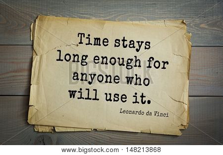 TOP-60. Aphorism by Leonardo da Vinci - Italian artist (painter, sculptor, architect) and  anatomist, scientist, inventor, writer. Time stays long enough for anyone who will use it.