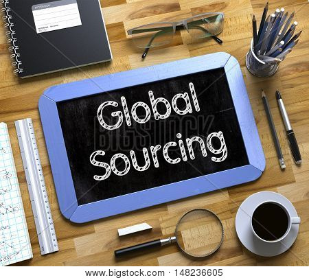 Global Sourcing - Text on Small Chalkboard. Business Concept - Global Sourcing - on Office Desk and Other Office Supplies Around. Top View. 3d Rendering.