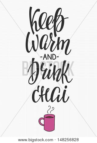 Quote chai cup typography. Calligraphy style sign. Winter Hot Drink Shop promotion motivation. Graphic design lifestyle lettering. Sketch hot drink mug inspiration vector. Keep warm anf drink chai